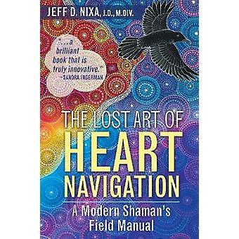 Lost Art of Heart Navigation by Jeff D Nixa