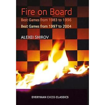 Fire on Board Best Games from 19832004 by Shirov & Alexei