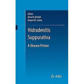 Hidradenitis Suppurativa  A Disease Primer by Kimball & Alexa B.