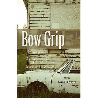 Bow Grip by Ivan E. Coyote - 9781551522135 Book