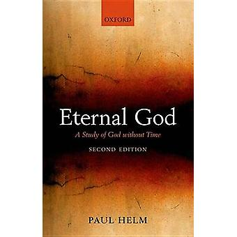 Eternal God A Study of God Without Time by Helm & Paul