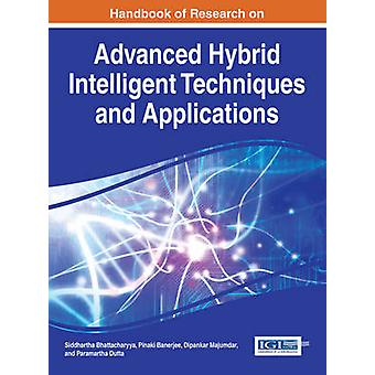 Handbook of Research on Advanced Hybrid Intelligent Techniques and Applications by Bhattacharyya & Siddhartha