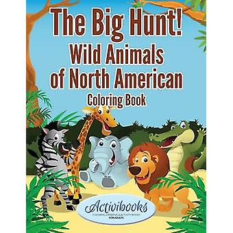 The Big Hunt Wild Animals of North American Coloring Book by Activibooks