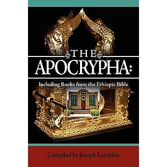 The Apocrypha Including Books from the Ethiopic Bible by Lumpkin & Joseph B.