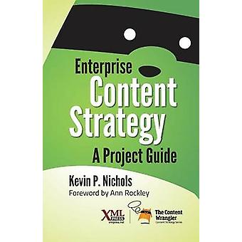 Enterprise Content Strategy A Project Guide by Nichols & Kevin