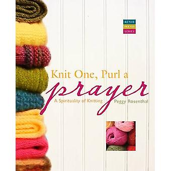 Knit One - Purl a Prayer - A Spirituality of Knitting by Peggy Rosenth