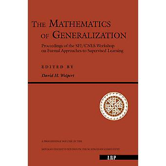 The Mathematics Of Generalization by Wolpert & David. H