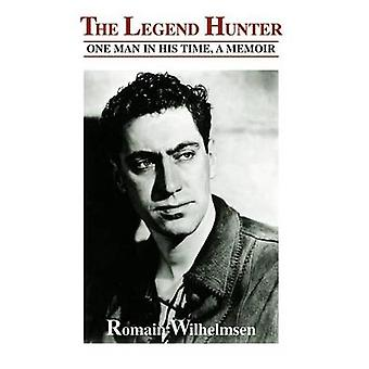 The Legend Hunter One Man in His Time a Memoir by Wilhelmsen & Romain