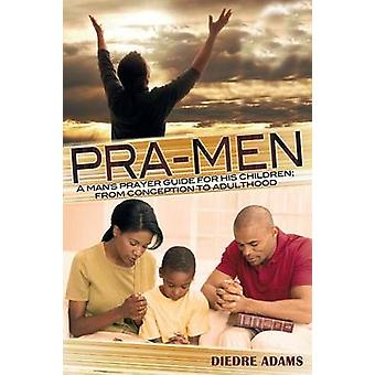 PraMen a Mans Prayer Guide for His Children From Conception to Adulthood by Adams & Diedre