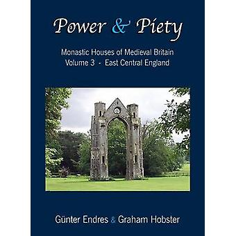 Power and Piety Monastic Houses of Medieval Britain  Volume 3  East Central England by Endres & Gnter
