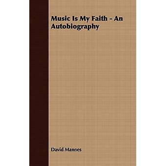 Music Is My Faith  An Autobiography by Mannes & David