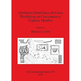 Artefactos Domsticos de Casas Posclsicas en Cuexcomate y Capilco Morelos by Smith & Michael E.