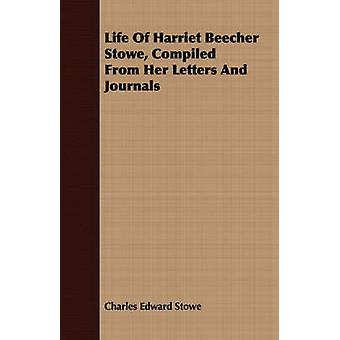 Life Of Harriet Beecher Stowe Compiled From Her Letters And Journals by Stowe & Charles Edward