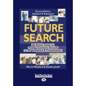Future Search An Action Guide to Finding Common Ground in Organizations and Communities Large Print 16pt by Weisbord & Marvin