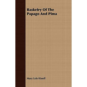 Basketry Of The Papago And Pima  Anthropological Papers of The American Museum of Natural History  Volume XVII.  Part IV. by Kissell & Mary Lois