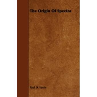 The Origin of Spectra by Foote & Paul D.
