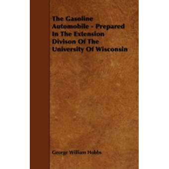 The Gasoline Automobile  Prepared in the Extension Divison of the University of Wisconsin by Hobbs & George William