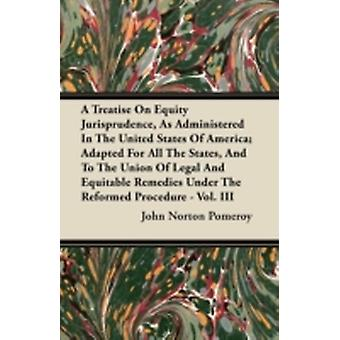 A Treatise On Equity Jurisprudence As Administered In The United States Of America Adapted For All The States And To The Union Of Legal And Equitable Remedies Under The Reformed Procedure  Vol. II by Pomeroy & John Norton