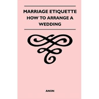 Marriage Etiquette  How to Arrange a Wedding by Anon