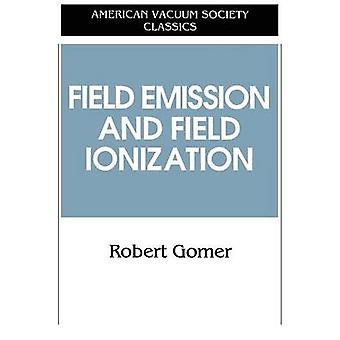 Field Emissions and Field Ionization by Gomer & Robert