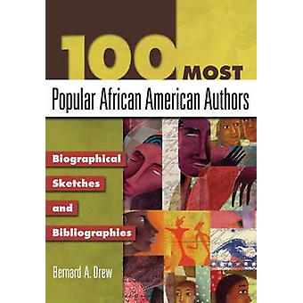 100 Most Popular African American Authors Biographical Sketches and Bibliographies by Drew & Bernard