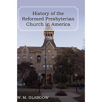 History of the Reformed Presbyterian Church in America by Glasgow & William Melancthon