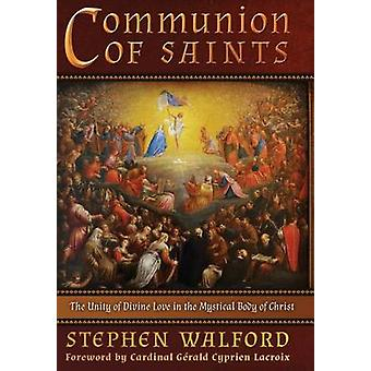 Communion of Saints The Unity of Divine Love in the Mystical Body of Christ by Walford & Stephen