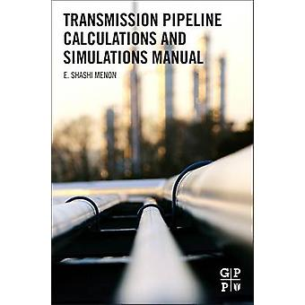 Transmission Pipeline Calculations and Simulations Manual by Menon & E. Shashi