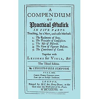 A Compendium of Practical Musick in Five Parts Together with Lessons for Viols. Music  Facsimile of 1678 Edition by Simpson & Christopher