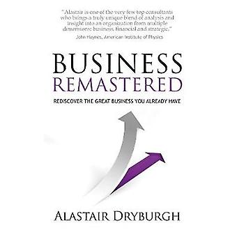 Business Remastered  discover the great business you already have by Dryburgh & Alastair