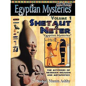 EGYPTIAN MYSTERIES Volume 1 Shetaut Neter The Mysteries of Neterian Religion and Metaphysics by Ashby & Muata