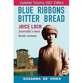 Blue Ribbons Bitter Bread Joice Loch  Australias Most Heroic Woman by de Vries & Susanna