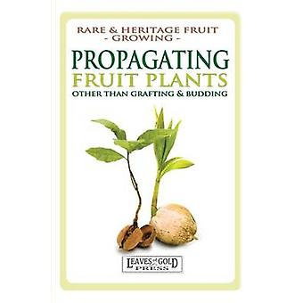 Propagating Fruit Plants Rare and Heritage Fruit Growing 1 by Thornton & C.