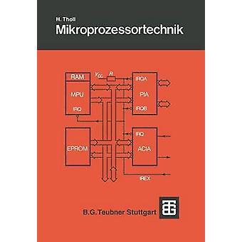 Mikroprozessortechnik  Eine Einfhrung mit dem M6800System by Tholl & Herbert