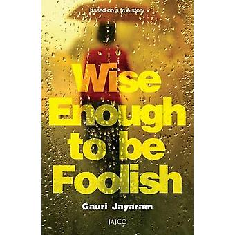 Wise Enough to Be Foolish by Jayaram & Gauri