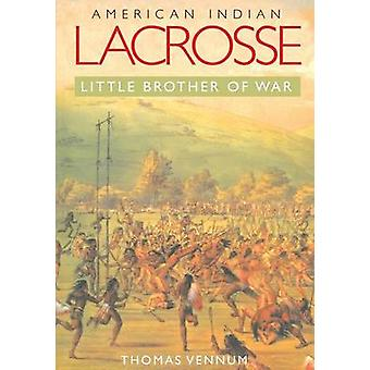 American Indian Lacrosse Little Brother of War by Vennum & Thomas & Jr.