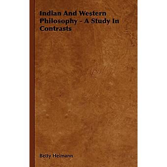 Indian And Western Philosophy  A Study In Contrasts by Heimann & Betty