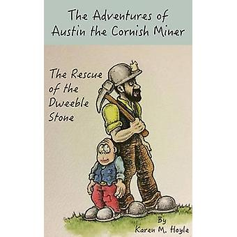 The Adventures of Austin the Cornish Miner The Rescue of the Dweeble Stone by Hoyle & Karen M.