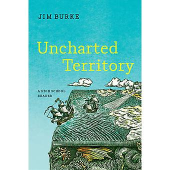 Uncharted Territory - A High School Reader by Jim Burke - 978039326509