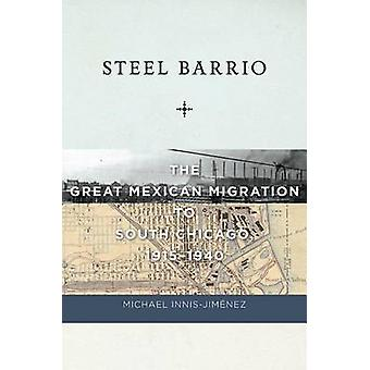 Steel Barrio - The Great Mexican Migration to South Chicago - 1915-194