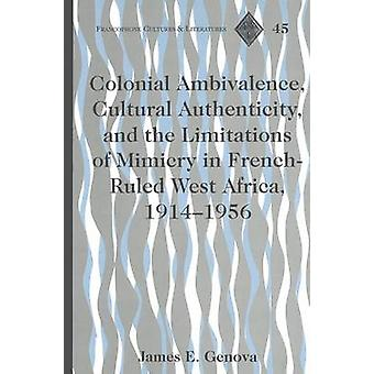 Colonial Ambivalence - Cultural Authenticity - and the Limitations of