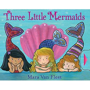 Three Little Mermaids by Mara Van Fleet - Mara Van Fleet - 9781442412
