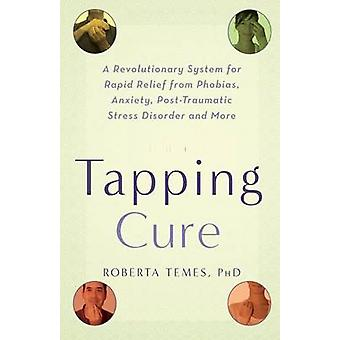 The Tapping Cure - A Revolutionary System for Rapid Relief from Phobia