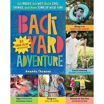 Backyard Adventure - Get Messy - Get Wet - Build Cool Things and Have