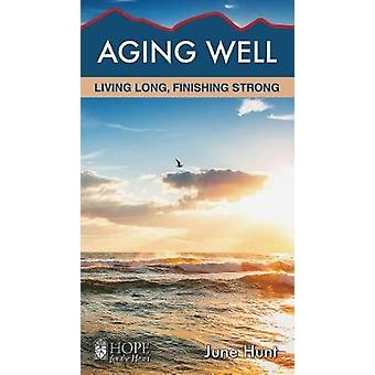 Aging Well - Living Long - Finishing Strong by June Hunt - 97816286214