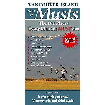 Vancouver Island Book of Musts 2nd Edition by Peter Grant - 978177276