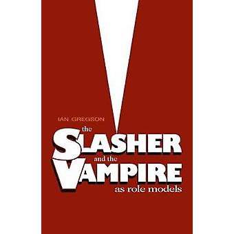 Slasher and the Vampire as Role Models - The by Ian Gregson - 9781788