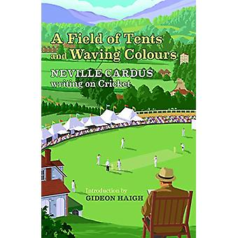 A Field of Tents and Waving Colours - Neville Cardus Writing on Cricke