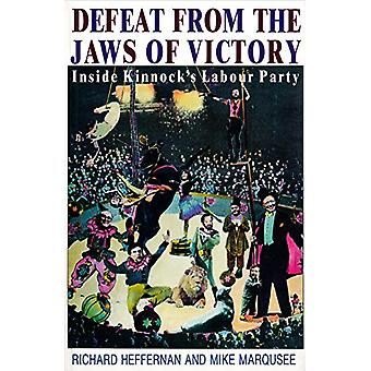 Defeat from the Jaws of Victory - Inside Kinnock's Labour Party by Ric