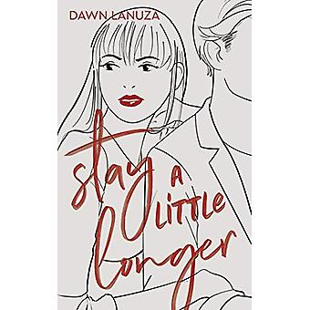 Stay a Little Longer by Dawn Lanuza - 9781524851057 Book